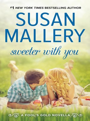 Sweeter With You by Susan Mallery. AVAILABLE eBook.