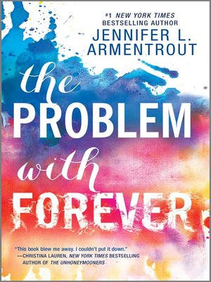The Problem with Forever by Jennifer L. Armentrout.                                              AVAILABLE eBook.