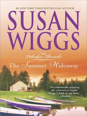 The Summer Hideaway: Lakeshore Chronicles Book 7 by SUSAN WIGGS.                                              AVAILABLE eBook.
