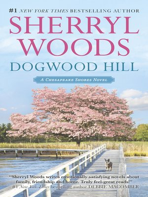 Dogwood Hill by Sherryl Woods. AVAILABLE eBook.