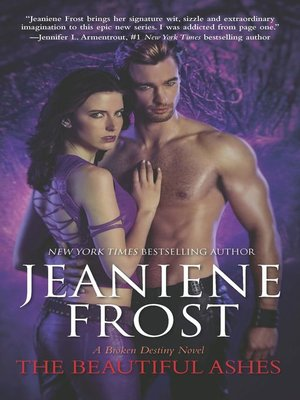 The Beautiful Ashes by Jeaniene Frost.                                              AVAILABLE eBook.