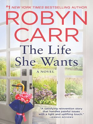 The Life She Wants by Robyn Carr.                                              WAIT LIST eBook.
