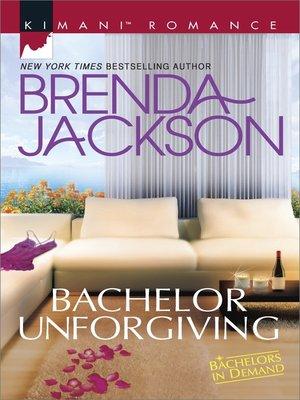 Bachelor Unforgiving by Brenda Jackson. WAIT LIST eBook.