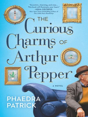 The Curious Charms of Arthur Pepper by Phaedra Patrick.                                              AVAILABLE eBook.
