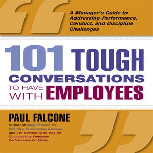101 Tough Conversations To Have With Employees by Paul Falcone. AVAILABLE Audiobook.