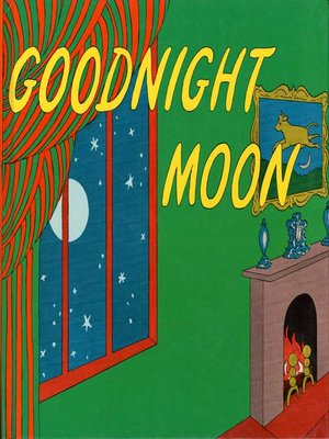 Goodnight Moon by Margaret Wise Brown.                                              AVAILABLE Audiobook.