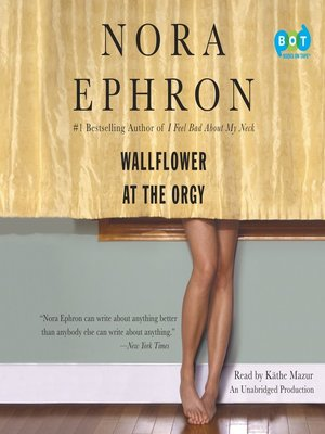 Wallflower at the Orgy by Nora Ephron.                                              AVAILABLE Audiobook.