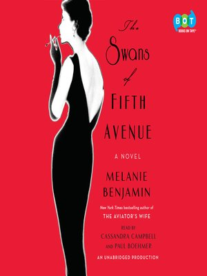 The Swans of Fifth Avenue by Melanie Benjamin. AVAILABLE Audiobook.