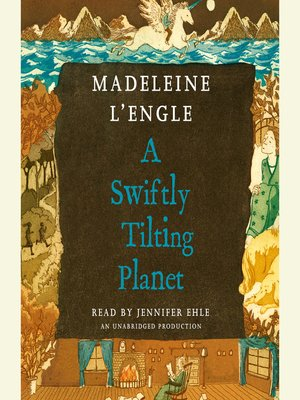 A Swiftly Tilting Planet by Madeleine L'engle. AVAILABLE Audiobook.