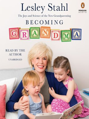 Becoming Grandma by Lesley Stahl. AVAILABLE Audiobook.