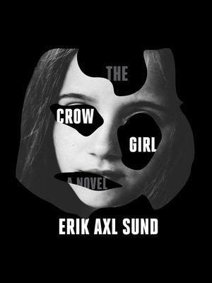 The Crow Girl by Erik Axl Sund. AVAILABLE Audiobook.