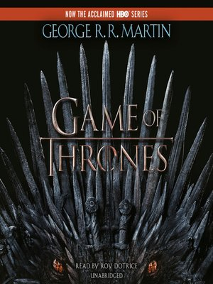 A Game of Thrones by George R. R. Martin. AVAILABLE Audiobook.