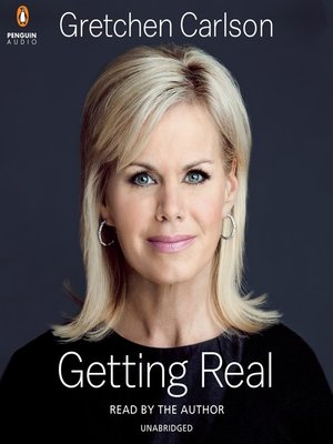 Getting Real by Gretchen Carlson. AVAILABLE Audiobook.