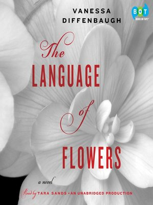The Language of Flowers by Vanessa Diffenbaugh. AVAILABLE Audiobook.