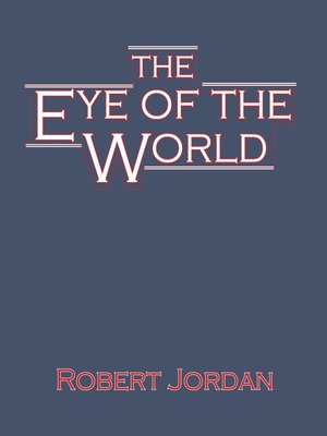 The Eye of the World by Robert Jordan. AVAILABLE Audiobook.
