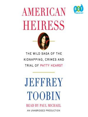 American Heiress by Jeffrey Toobin. AVAILABLE Audiobook.