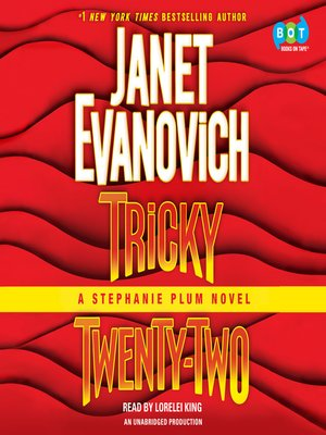 Tricky Twenty-Two by Janet Evanovich. AVAILABLE Audiobook.