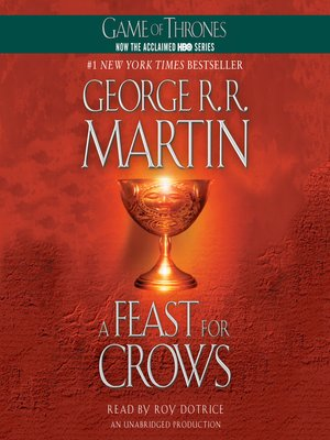 A Feast for Crows by George R. R. Martin. AVAILABLE Audiobook.