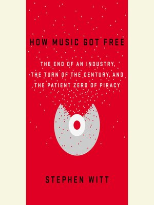 How Music Got Free by Stephen Witt. AVAILABLE Audiobook.