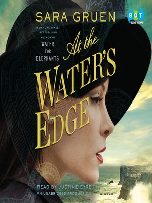 At the Water's Edge by Sara Gruen.                                              AVAILABLE Audiobook.