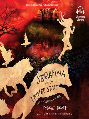Serafina and the Twisted Staff by Robert Beatty. AVAILABLE Audiobook.