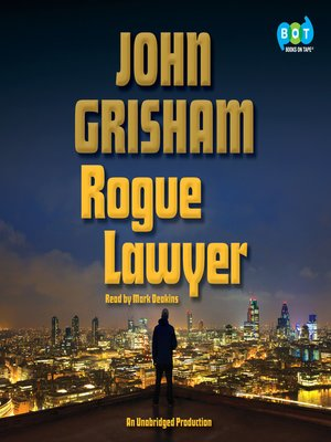 Rogue Lawyer by John Grisham. AVAILABLE Audiobook.