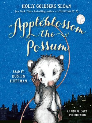 Appleblossom the Possum by Holly Goldberg Sloan. AVAILABLE Audiobook.