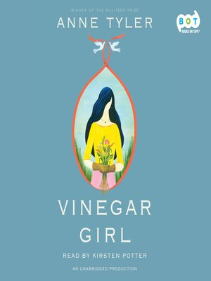 Vinegar Girl by Anne Tyler.                                              AVAILABLE Audiobook.