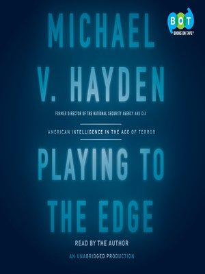 Playing to the Edge by Michael V. Hayden. AVAILABLE Audiobook.