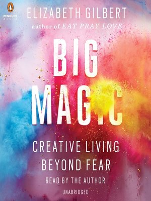 Big Magic by Elizabeth Gilbert.                                              AVAILABLE Audiobook.