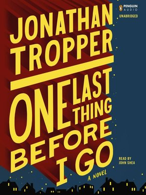 One Last Thing Before I Go by Jonathan Tropper.                                              AVAILABLE Audiobook.