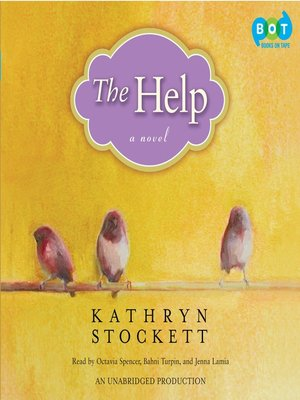 The Help by Kathryn Stockett. AVAILABLE Audiobook.