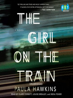 The Girl on the Train by Paula Hawkins.                                              AVAILABLE Audiobook.