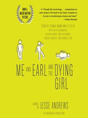 Me and Earl and the Dying Girl (Revised Edition) by Jesse Andrews. AVAILABLE Audiobook.