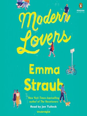Modern Lovers by Emma Straub.                                              AVAILABLE Audiobook.