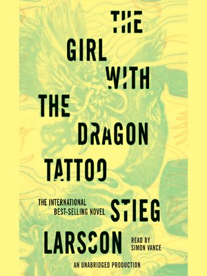 The Girl with the Dragon Tattoo by Stieg Larsson. AVAILABLE Audiobook.