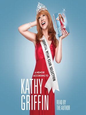 Official Book Club Selection by Kathy Griffin.                                              AVAILABLE Audiobook.