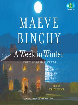 A Week in Winter by Maeve Binchy. AVAILABLE Audiobook.