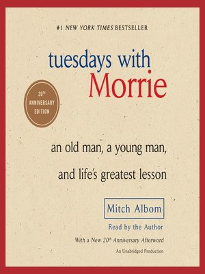 Tuesdays with Morrie by Mitch Albom. AVAILABLE Audiobook.