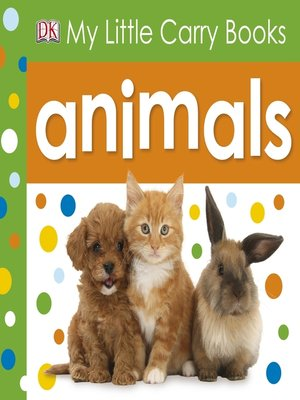 Animals by DK Publishing. AVAILABLE eBook.