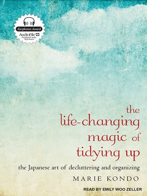 The Life-Changing Magic of Tidying Up by Marie Kondo. AVAILABLE Audiobook.