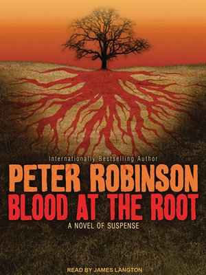 Blood at the Root by Peter Robinson. AVAILABLE Audiobook.