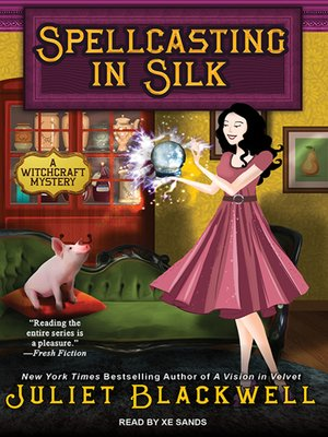 Spellcasting in Silk by Juliet Blackwell. AVAILABLE Audiobook.