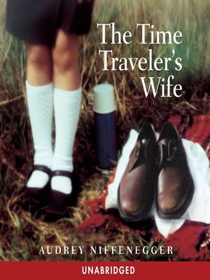 The Time Traveler's Wife by Audrey Niffenegger. AVAILABLE Audiobook.