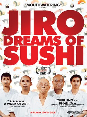 Jiro Dreams of Sushi by David Gelb. AVAILABLE Video.