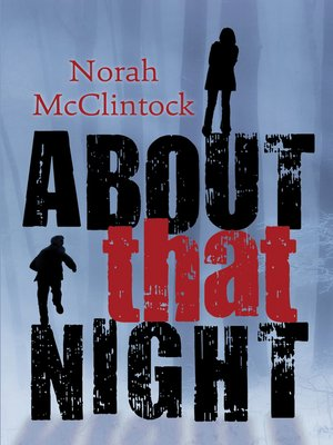 About That Night by Norah McClintock. AVAILABLE eBook.
