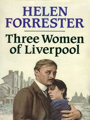 Three Women of Liverpool by Helen Forrester. AVAILABLE eBook.
