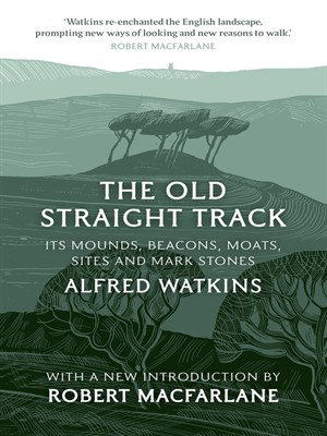 The Old Straight Track by Alfred Watkins. AVAILABLE eBook.