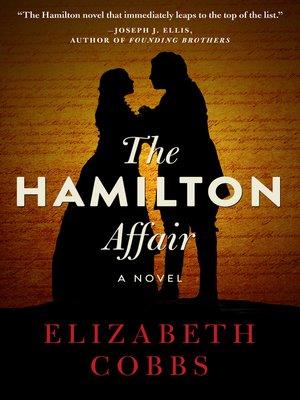 The Hamilton Affair by Elizabeth Cobbs. AVAILABLE eBook.