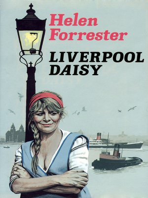 Liverpool Daisy by Helen Forrester. AVAILABLE eBook.
